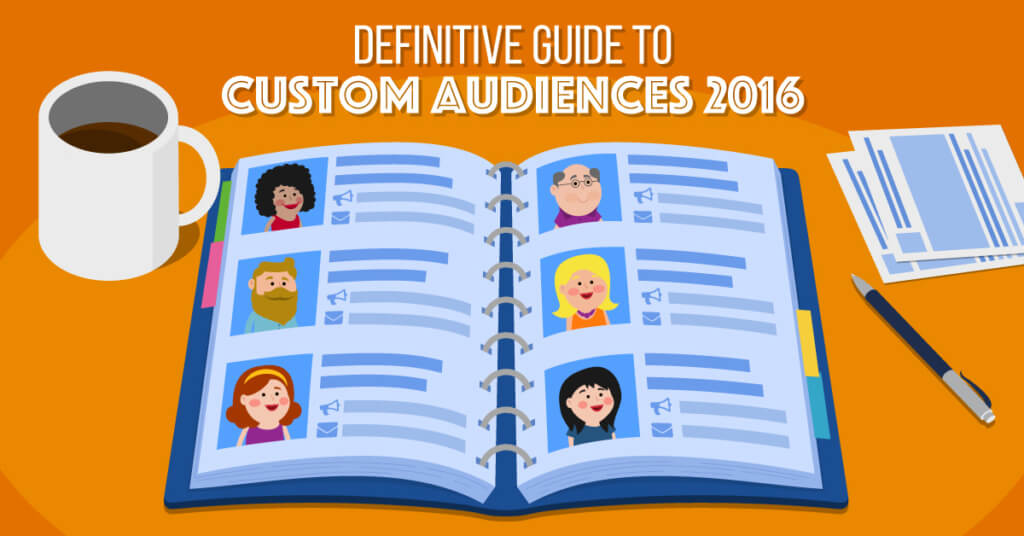 Definitive Guide to Custom Audiences 2016