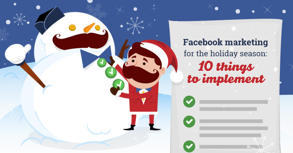 Facebook Marketing For The Holiday Season: 10 Things To Implement Now!