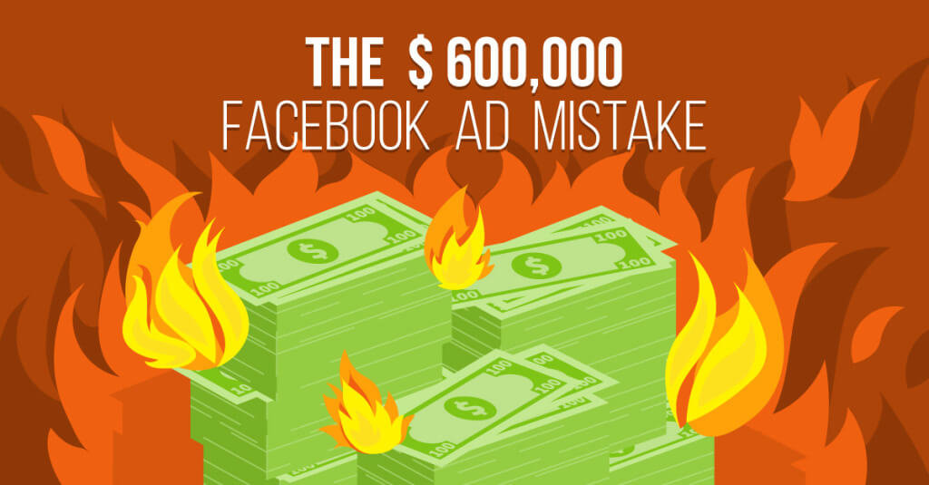 The $600,000 Facebook Ad Mistake