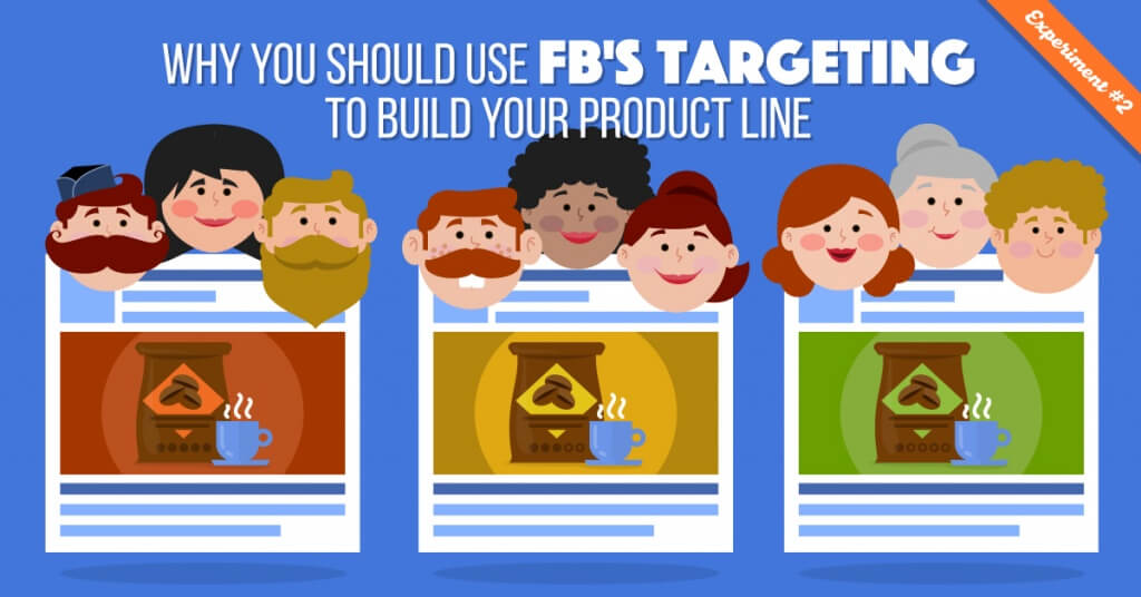 Use Facebook's Targeting To Build Your Product Line