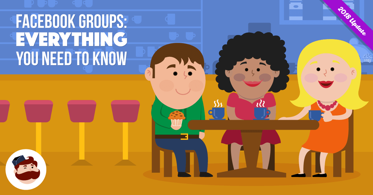 everything you need to know about facebook groups 2018 update