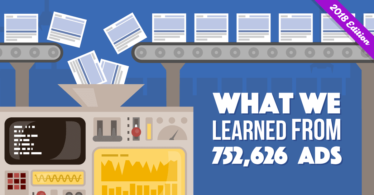We Analyzed 752,626 Facebook Ads, Here's What We Learned (2018 Update)