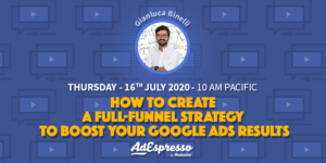 How To Create A Full-Funnel Strategy To Boost Your Google Ads Results