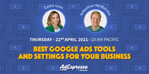 The Best Google Ads Tools and Settings for Your Business