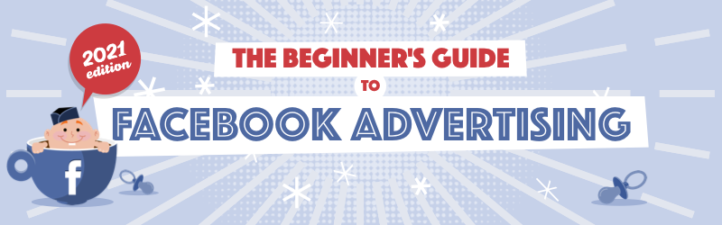 The Beginner's Guide to Facebook Advertising